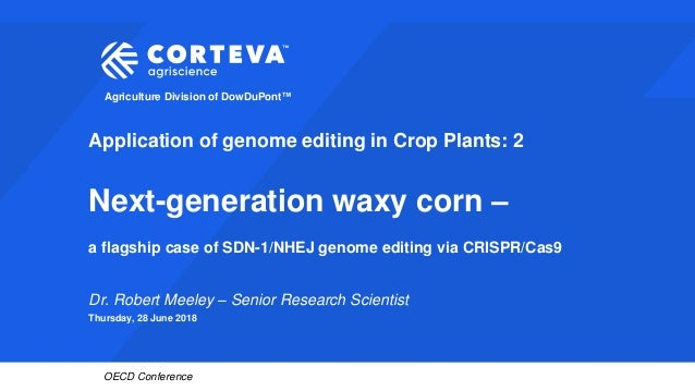 Agriculture Division of DowDuPont™ OECD Conference Application of genome editing in Crop Plants: 2 Next-generation waxy co...