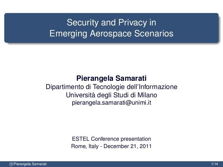 Security and Privacy in                        Emerging Aerospace Scenarios                              Pierangela Samara...