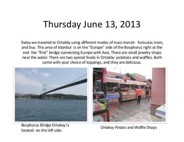 ThursdayJune13,2013 TodaywetraveledtoOrtaköy usingdifferentmodesofmasstransit‐ funicular,tram, andbus.This...