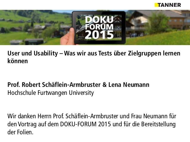 User und Usability – Was wir aus Tests über Zielgruppen lernen können Prof. Robert Schäflein-Armbruster & Lena Neumann Hoc...
