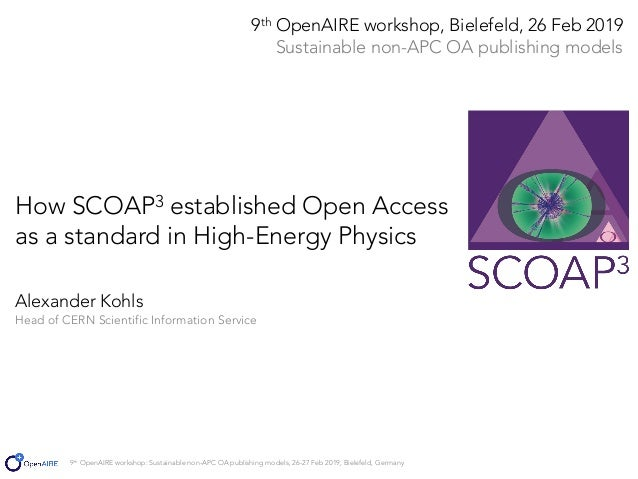 9th OpenAIRE workshop: Sustainable non-APC OA publishing models, 26-27 Feb 2019, Bielefeld, Germany How SCOAP3 established...