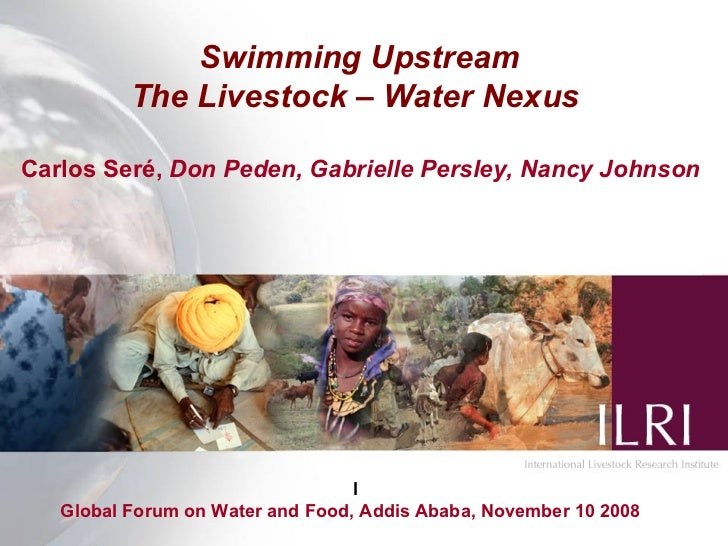 Swimming Upstream           The Livestock – Water Nexus  Carlos Seré, Don Peden, Gabrielle Persley, Nancy Johnson         ...