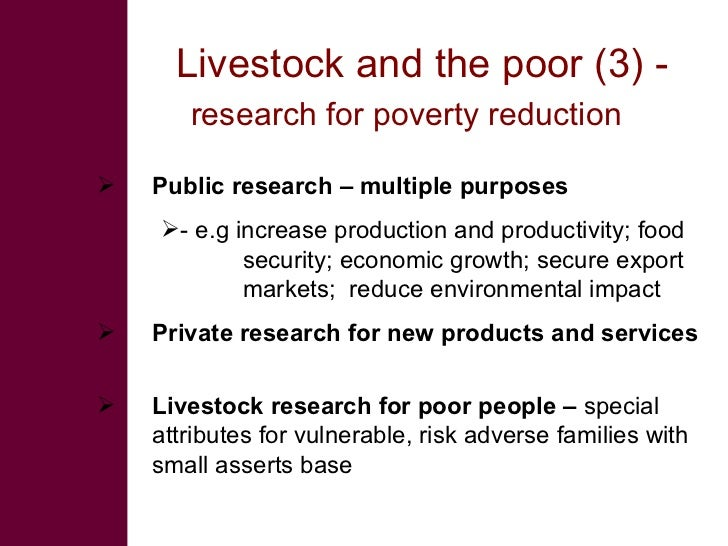 Livestock and the poor (3) -        research for poverty reduction     Public research – multiple purposes     - e.g inc...