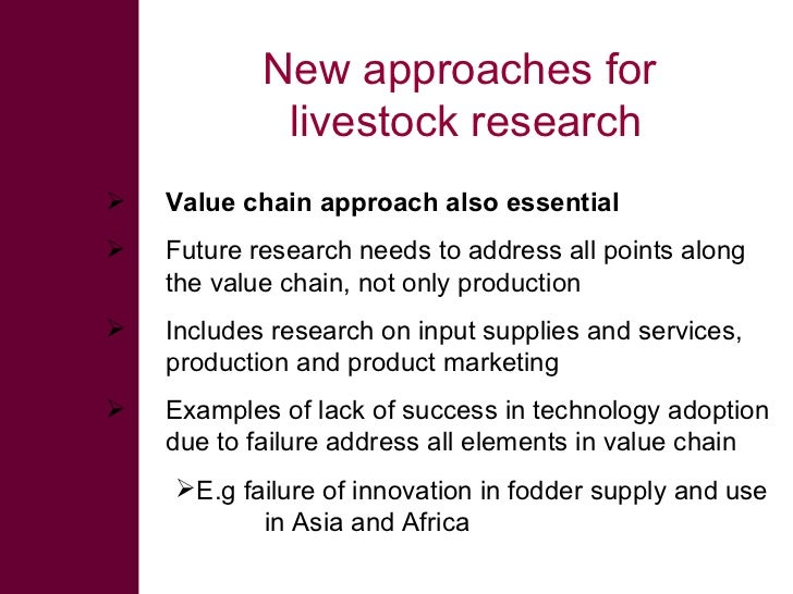 New approaches for              livestock research    Value chain approach also essential    Future research needs to ad...
