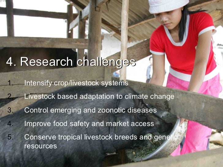 4. Research challenges 1.   Intensify crop/livestock systems 2.   Livestock based adaptation to climate change 3.   Contro...