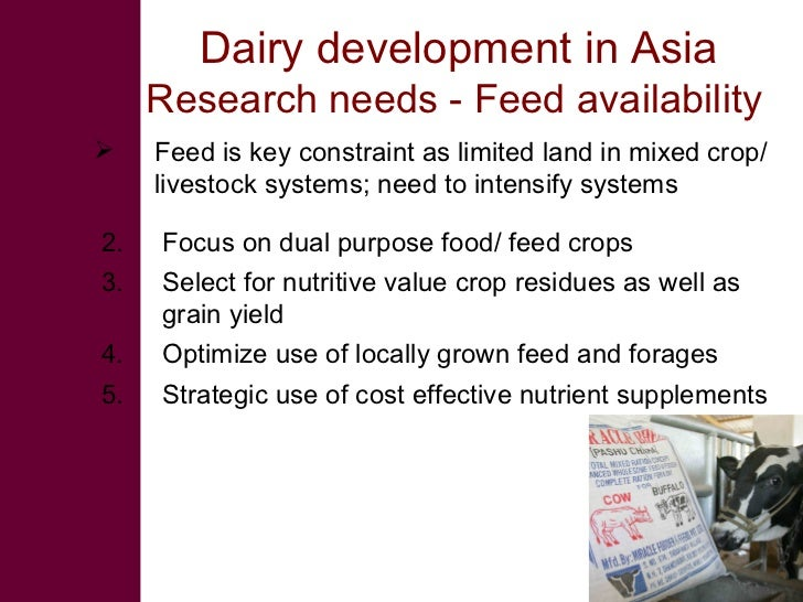 Dairy development in Asia      Research needs - Feed availability     Feed is key constraint as limited land in mixed cro...
