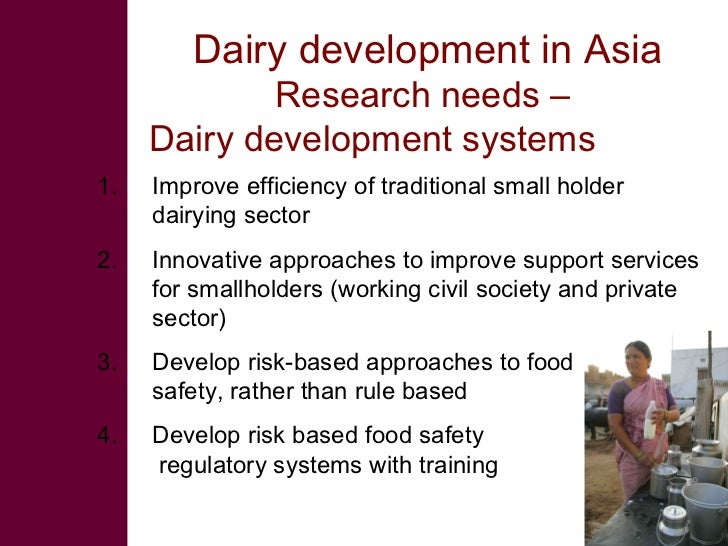 Dairy development in Asia              Research needs –      Dairy development systems 1.   Improve efficiency of traditio...