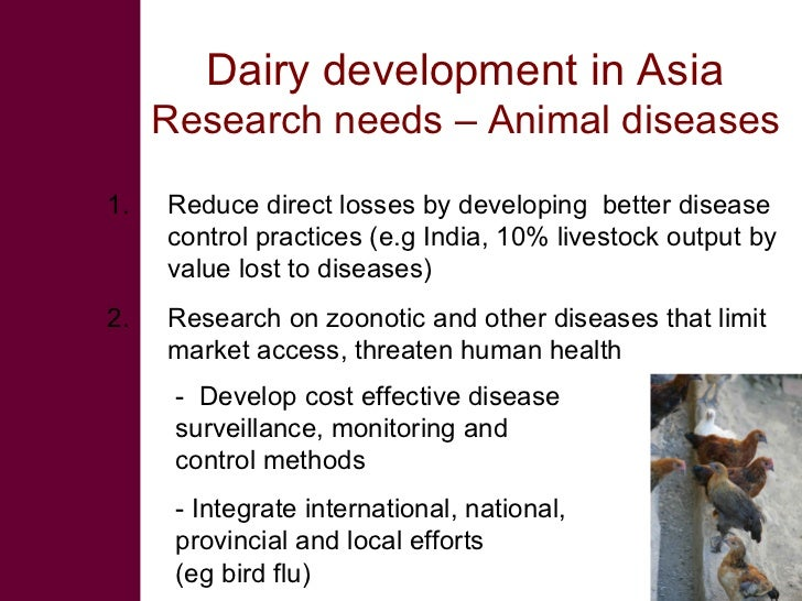 Dairy development in Asia      Research needs – Animal diseases  1.   Reduce direct losses by developing better disease   ...