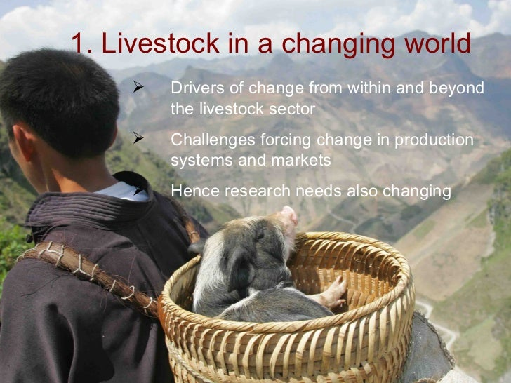 1. Livestock in a changing world        Drivers of change from within and beyond         the livestock sector        Cha...