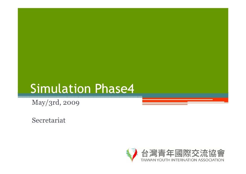Simulation Phase4 May/3rd, 2009  Secretariat
