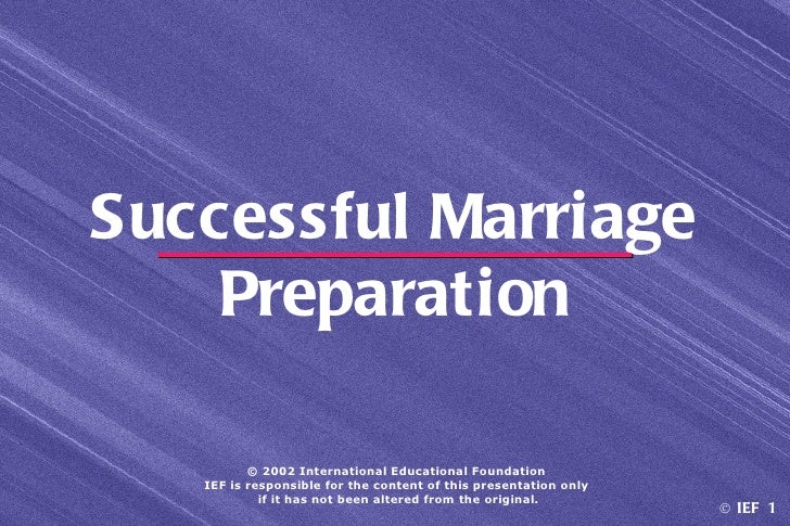 Successful Marriage    Preparation          © 2002 International Educational Foundation   IEF is responsible for the conte...