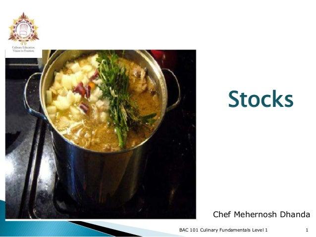 Stocks             Chef Mehernosh DhandaBAC 101 Culinary Fundamentals Level 1   1
