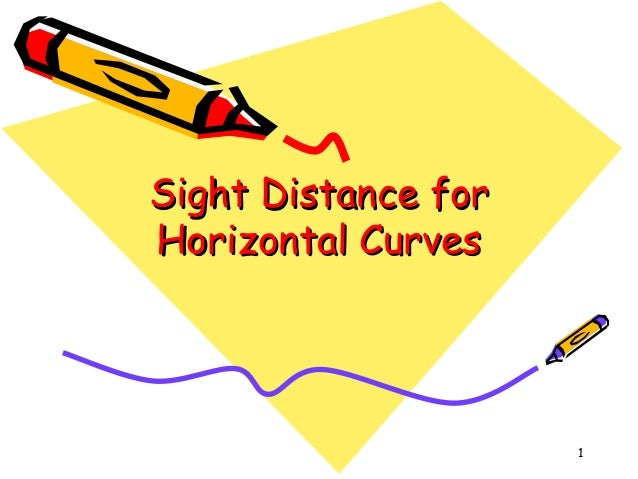 Sight Distance forSight Distance for Horizontal CurvesHorizontal Curves 1
