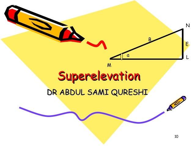 10 SuperelevationSuperelevation DR ABDUL SAMI QURESHIDR ABDUL SAMI QURESHI M L N a E B