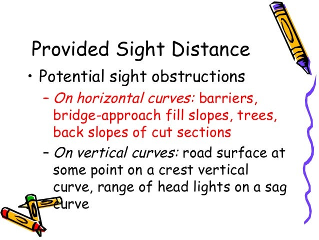 Provided Sight Distance • Potential sight obstructions – On horizontal curves: barriers, bridge-approach fill slopes, tree...