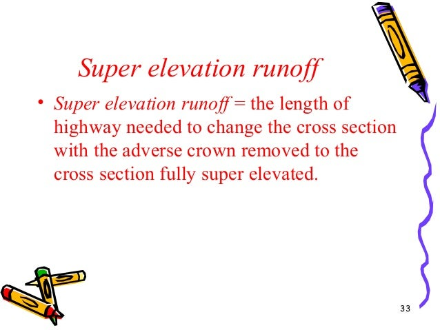 Super elevation runoff • Super elevation runoff = the length of highway needed to change the cross section with the advers...