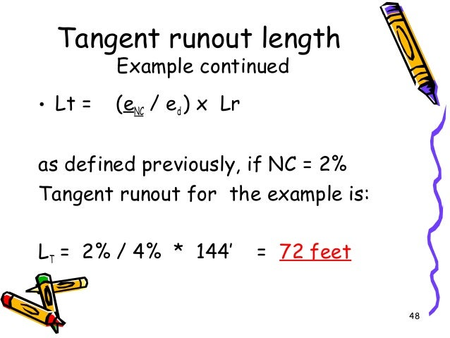 48 Tangent runout length Example continued • Lt = (eNC / ed ) x Lr as defined previously, if NC = 2% Tangent runout for th...