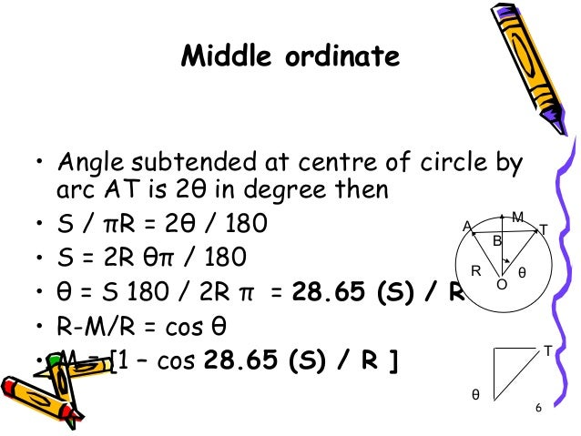 6 Middle ordinate • Angle subtended at centre of circle by arc AT is 2θ in degree then • S / πR = 2θ / 180 • S = 2R θπ / 1...