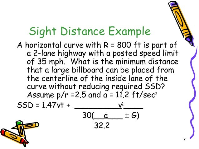 7 Sight Distance Example A horizontal curve with R = 800 ft is part of a 2-lane highway with a posted speed limit of 35 mp...