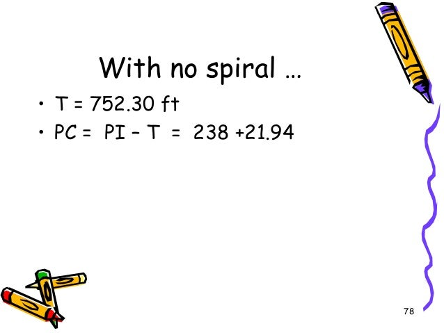 78 With no spiral … • T = 752.30 ft • PC = PI – T = 238 +21.94