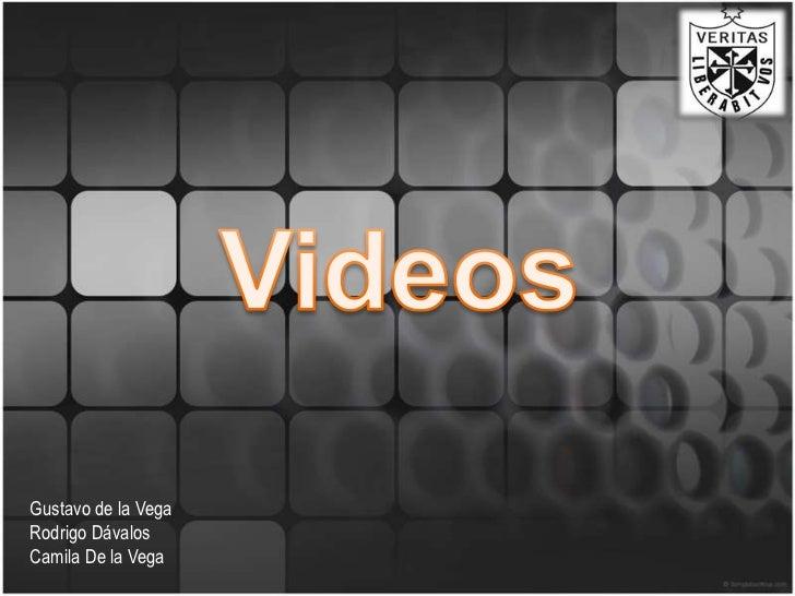 Videos<br />Gustavo de la VegaRodrigo DávalosCamila De la Vega<br />