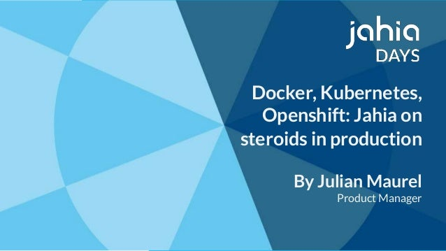 © 2002-2018 Jahia© 2002-2018 Jahia Docker, Kubernetes, Openshift: Jahia on steroids in production By Julian Maurel Product...