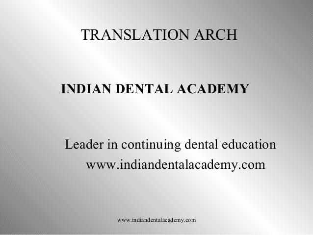 TRANSLATION ARCH INDIAN DENTAL ACADEMY  Leader in continuing dental education www.indiandentalacademy.com  www.indiandenta...