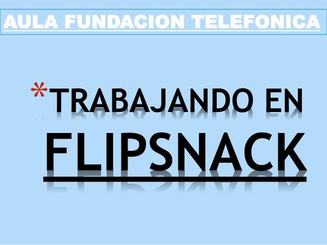 *TRABAJANDO EN FLIPSNACK AULA FUNDACION TELEFONICA