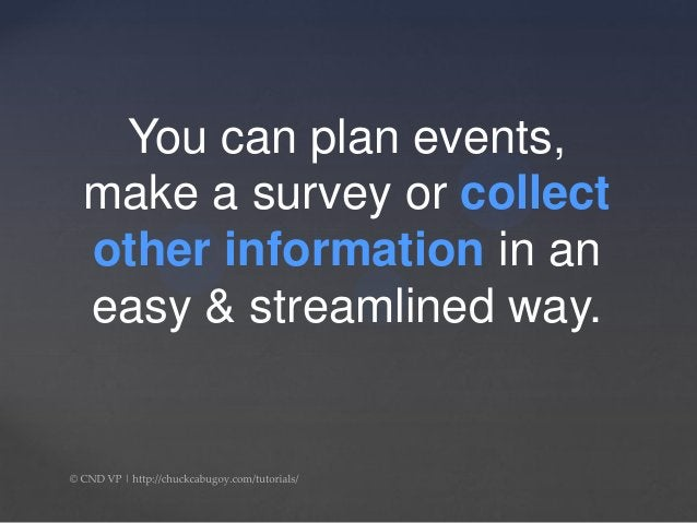 You can plan events, make a survey or collect other information in an easy & streamlined way.