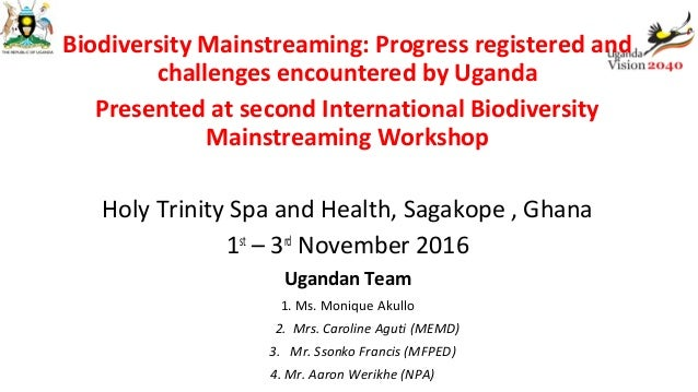 Biodiversity Mainstreaming: Progress registered and challenges encountered by Uganda Presented at second International Bio...