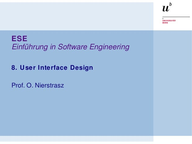 ESE Einführung in Software Engineering 8. User Interface Design Prof. O. Nierstrasz