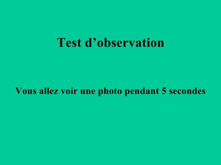 Test d'observation Vous allez voir une photo pendant 5 secondes
