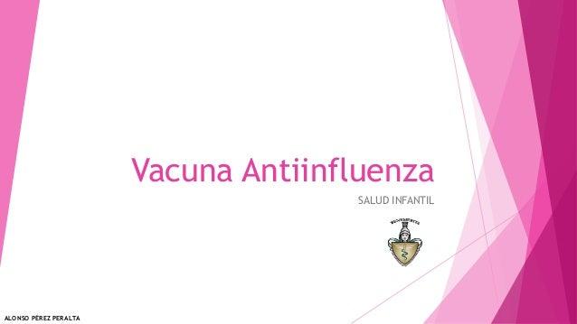 Vacuna Antiinfluenza SALUD INFANTIL ALONSO PÉREZ PERALTA