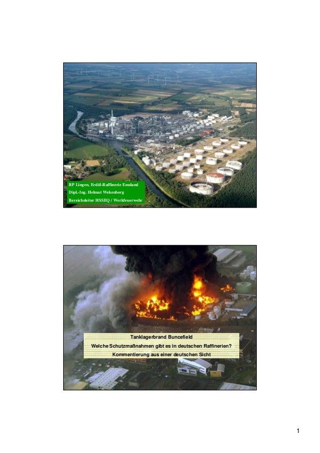 1 BP Lingen, Erdöl-Raffinerie Emsland Dipl.-Ing. Helmut Wekenborg Bereichsleiter HSSEQ / Werkfeuerwehr Tanklagerbrand Bunc...