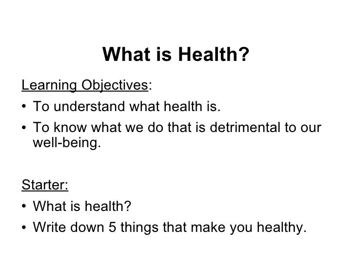 What is Health? <ul><li>Learning Objectives : </li></ul><ul><li>To understand what health is. </li></ul><ul><li>To know wh...
