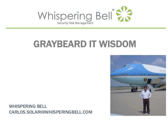 GRAYBEARD IT WISDOM WHISPERING BELL CARLOS.SOLARI@WHISPERINGBELL.COM