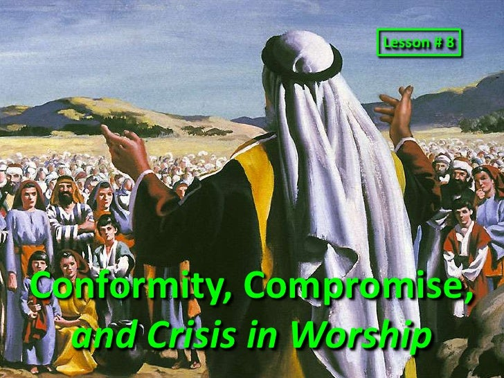 Lesson # 8<br />Conformity, Compromise, and Crisis in Worship<br />