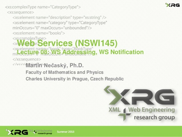 Web Services (NSWI145)Lecture 08: WS Addressing, WS NotificationMartin Nečaský, Ph.D.Faculty of Mathematics and PhysicsCha...