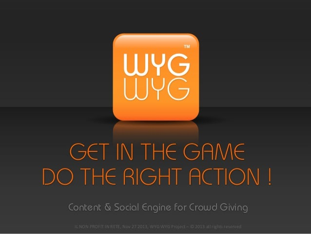 GET IN THE GAME DO THE RIGHT ACTION ! Content & Social Engine for Crowd Giving IL  NON  PROFIT  IN  RETE,  Nov ...