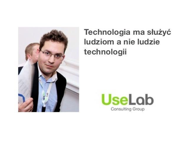 Technologia ma służyćludziom a nie ludzietechnologii