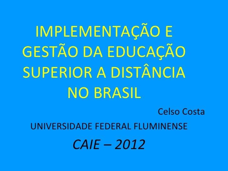 IMPLEMENTAÇÃO EGESTÃO DA EDUCAÇÃOSUPERIOR A DISTÂNCIA     NO BRASIL                         Celso CostaUNIVERSIDADE FEDERA...