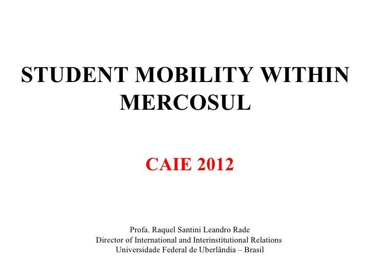 STUDENT MOBILITY WITHIN      MERCOSUL                    CAIE 2012               Profa. Raquel Santini Leandro Rade     Di...