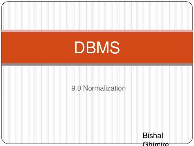 9.0 NormalizationDBMSBishal