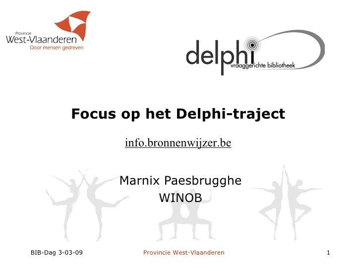 Focus op het Delphi-traject  Marnix Paesbrugghe WINOB BIB-Dag 3-03-09  Provincie  West-Vlaanderen   info.bronnenwijzer.be