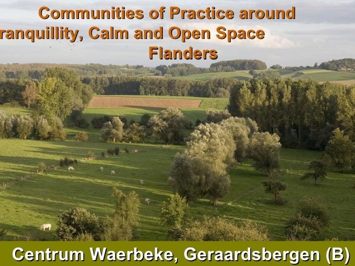 Communities of Practice around  Tranquillity, Calm and Open Space  in Flanders Centrum Waerbeke, Geraardsbergen (B)