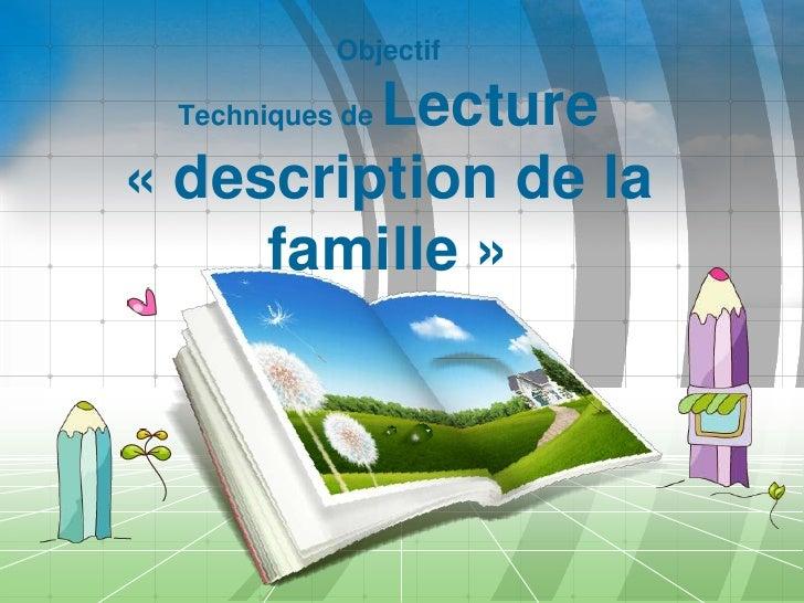 Objectif         Lecture Techniques de« description de la     famille »