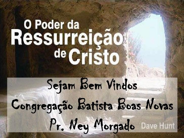Sejam Bem VindosCongregação Batista Boas Novas       Pr. Ney Morgado
