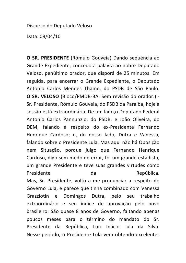 Discurso do Deputado Veloso Data: 09/04/10   O SR. PRESIDENTE (Rômulo Gouveia) Dando sequência ao Grande Expediente, conce...