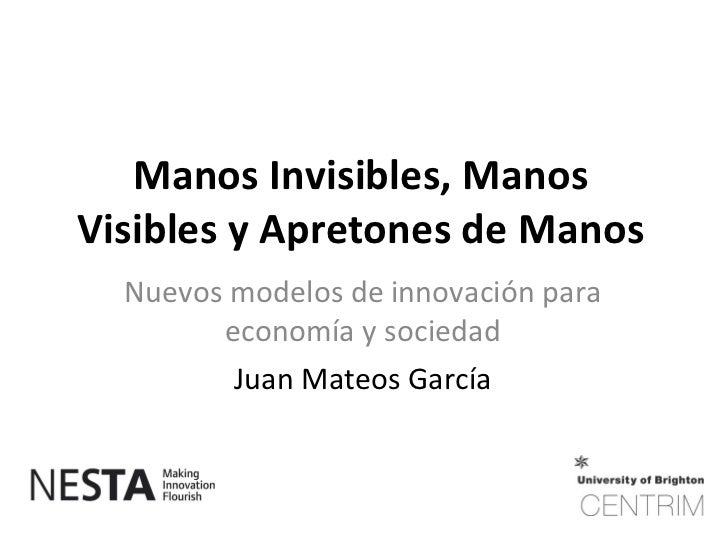 Manos Invisibles, Manos Visibles y Apretones de Manos   Nuevos modelos de innovación para         economía y sociedad     ...
