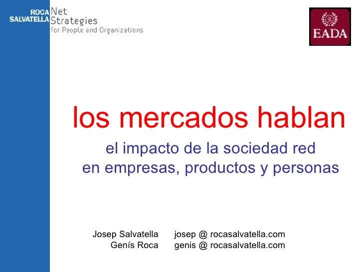 el impacto de la sociedad red en empresas, productos y personas los mercados hablan Josep Salvatella Genís Roca josep @ ro...